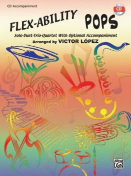 Flex-Ability Pops: Solo-Duet-Trio-Quartet with Optional Accompaniment - With CD